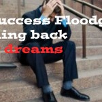 "Tear Down These 3 ""Success Floodgates"" To Flood Your Life With Success!"