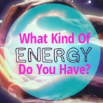 What Kind Of Energy Do You Have?