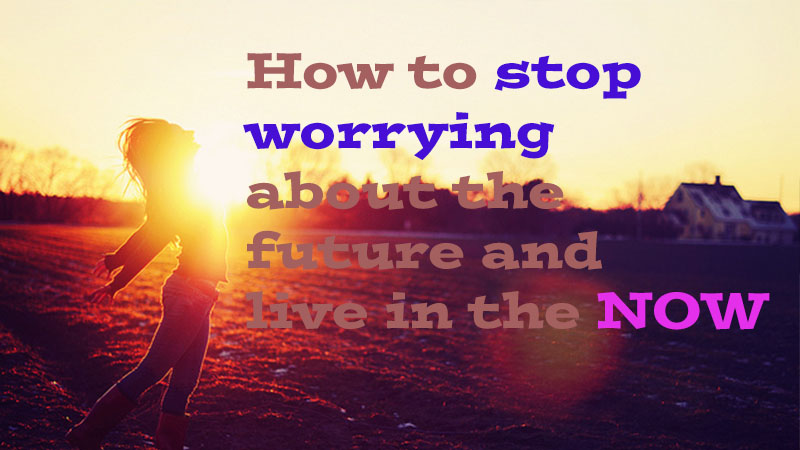 stop worrying about the future
